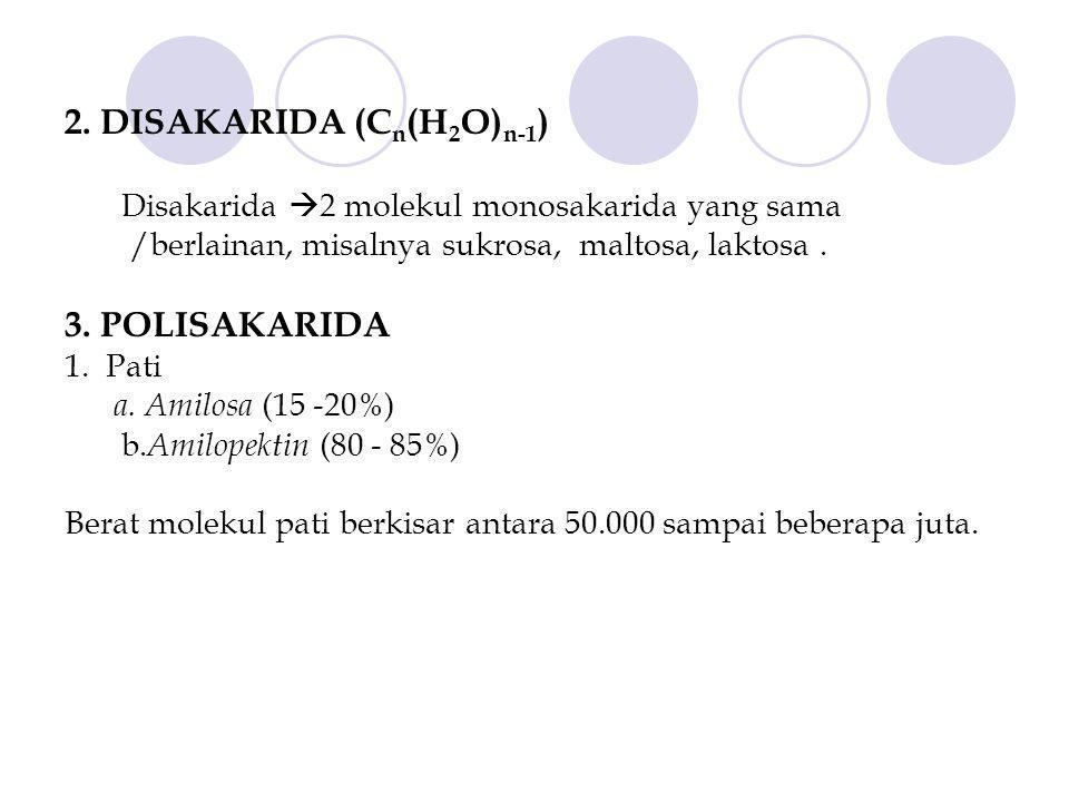 2. DISAKARIDA (C n (H 2 O) n-1 ) Disakarida  2 molekul monosakarida yang sama /berlainan, misalnya sukrosa, maltosa, laktosa. 3. POLISAKARIDA 1. Pati