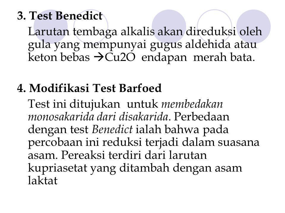 3. Test Benedict Larutan tembaga alkalis akan direduksi oleh gula yang mempunyai gugus aldehida atau keton bebas  Cu2O endapan merah bata. 4. Modifik