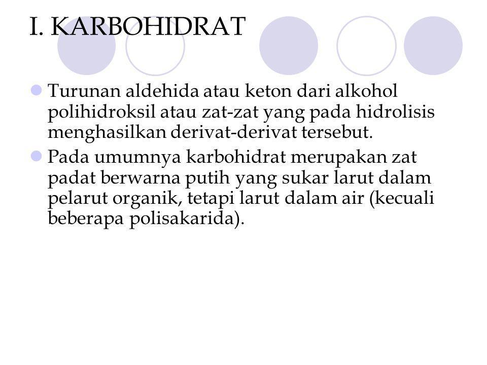 I. KARBOHIDRAT Turunan aldehida atau keton dari alkohol polihidroksil atau zat-zat yang pada hidrolisis menghasilkan derivat-derivat tersebut. Pada um