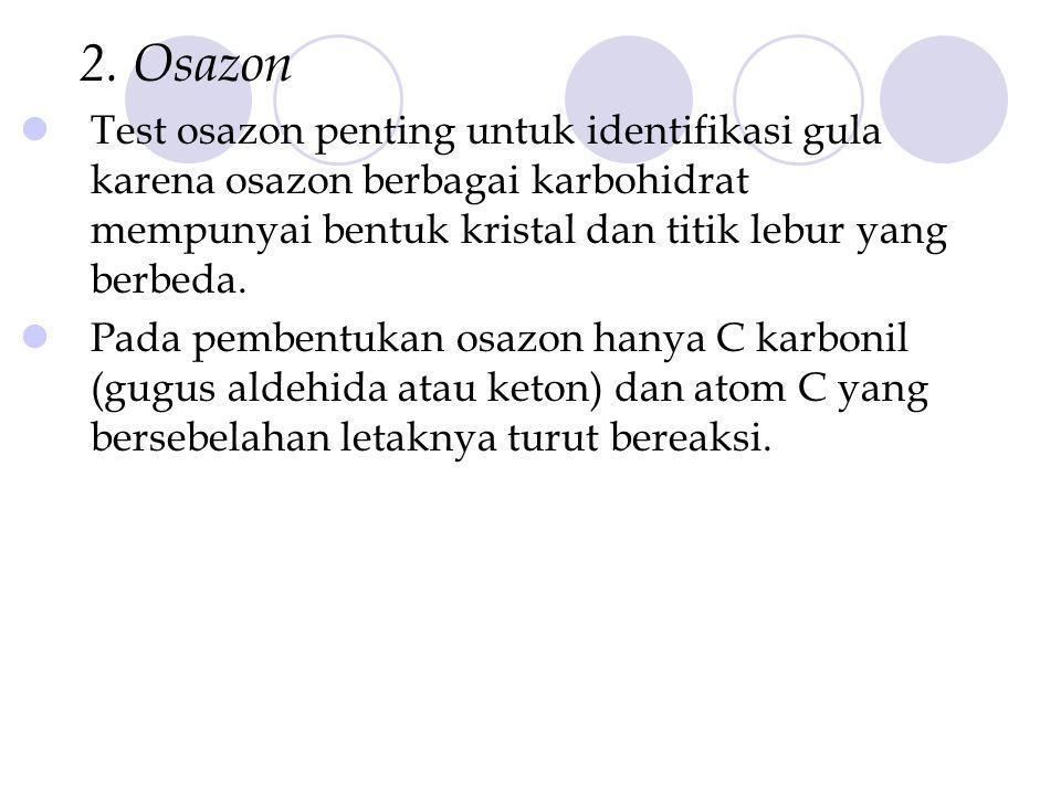 2. Osazon Test osazon penting untuk identifikasi gula karena osazon berbagai karbohidrat mempunyai bentuk kristal dan titik lebur yang berbeda. Pada p