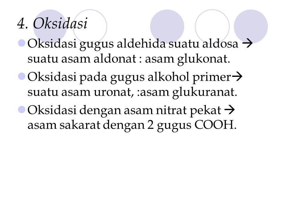 4.Oksidasi Oksidasi gugus aldehida suatu aldosa  suatu asam aldonat : asam glukonat.
