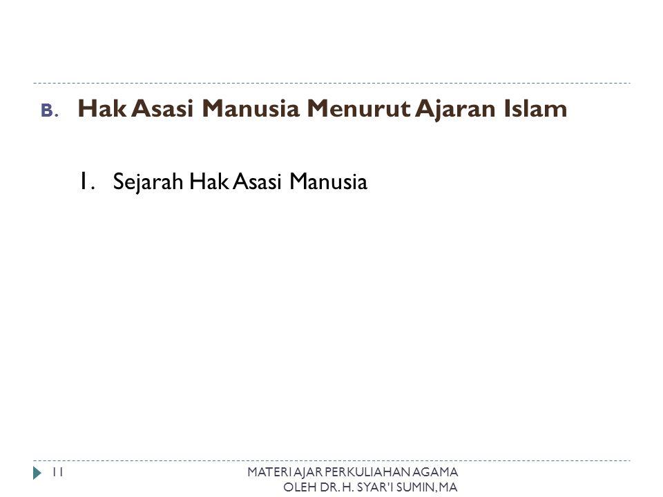 B. Hak Asasi Manusia Menurut Ajaran Islam 1. Sejarah Hak Asasi Manusia MATERI AJAR PERKULIAHAN AGAMA OLEH DR. H. SYAR'I SUMIN, MA 11