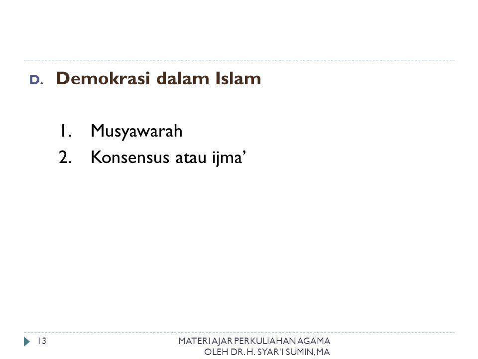 D. Demokrasi dalam Islam 1. Musyawarah 2. Konsensus atau ijma' MATERI AJAR PERKULIAHAN AGAMA OLEH DR. H. SYAR'I SUMIN, MA 13