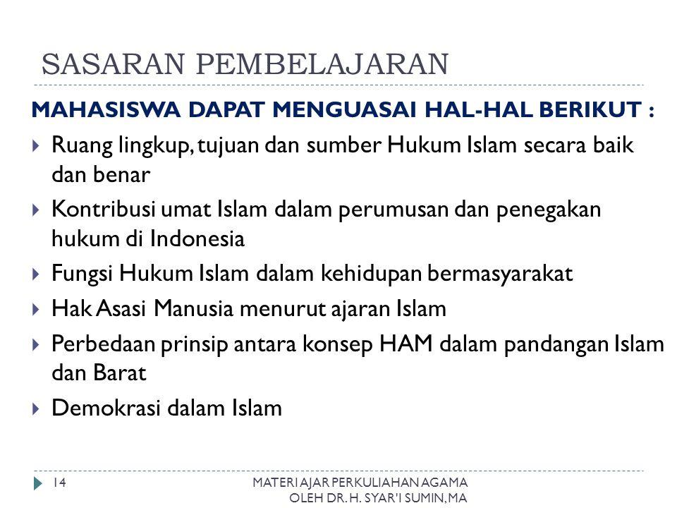 SASARAN PEMBELAJARAN MAHASISWA DAPAT MENGUASAI HAL-HAL BERIKUT :  Ruang lingkup, tujuan dan sumber Hukum Islam secara baik dan benar  Kontribusi uma