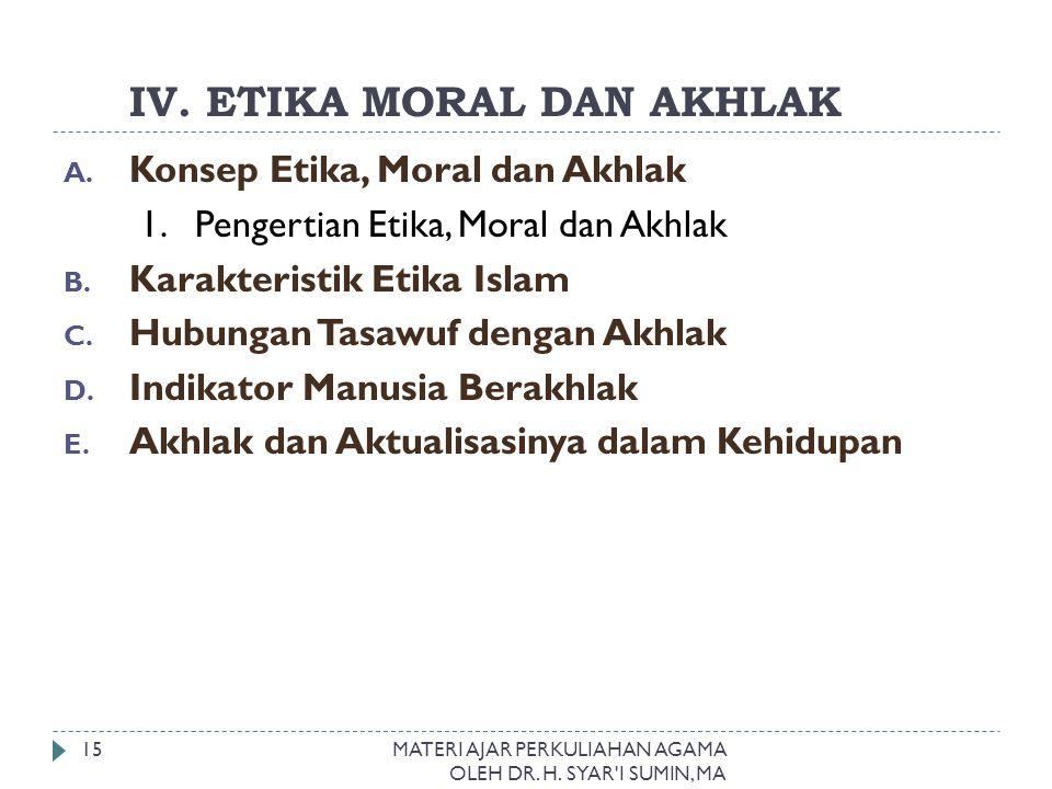 I. IV. ETIKA MORAL DAN AKHLAK A. Konsep Etika, Moral dan Akhlak 1. Pengertian Etika, Moral dan Akhlak B. Karakteristik Etika Islam C. Hubungan Tasawuf
