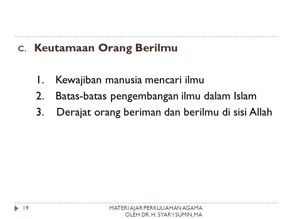 C. Keutamaan Orang Berilmu 1. Kewajiban manusia mencari ilmu 2. Batas-batas pengembangan ilmu dalam Islam 3. Derajat orang beriman dan berilmu di sisi
