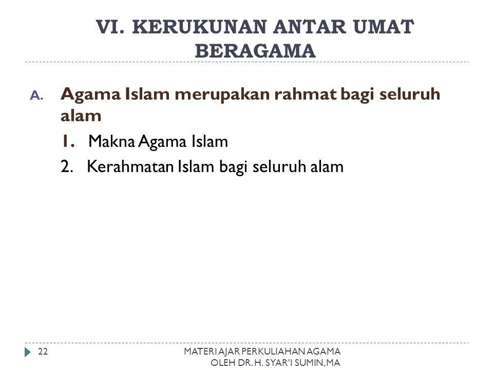I. VI. KERUKUNAN ANTAR UMAT BERAGAMA A. Agama Islam merupakan rahmat bagi seluruh alam 1. Makna Agama Islam 2. Kerahmatan Islam bagi seluruh alam MATE