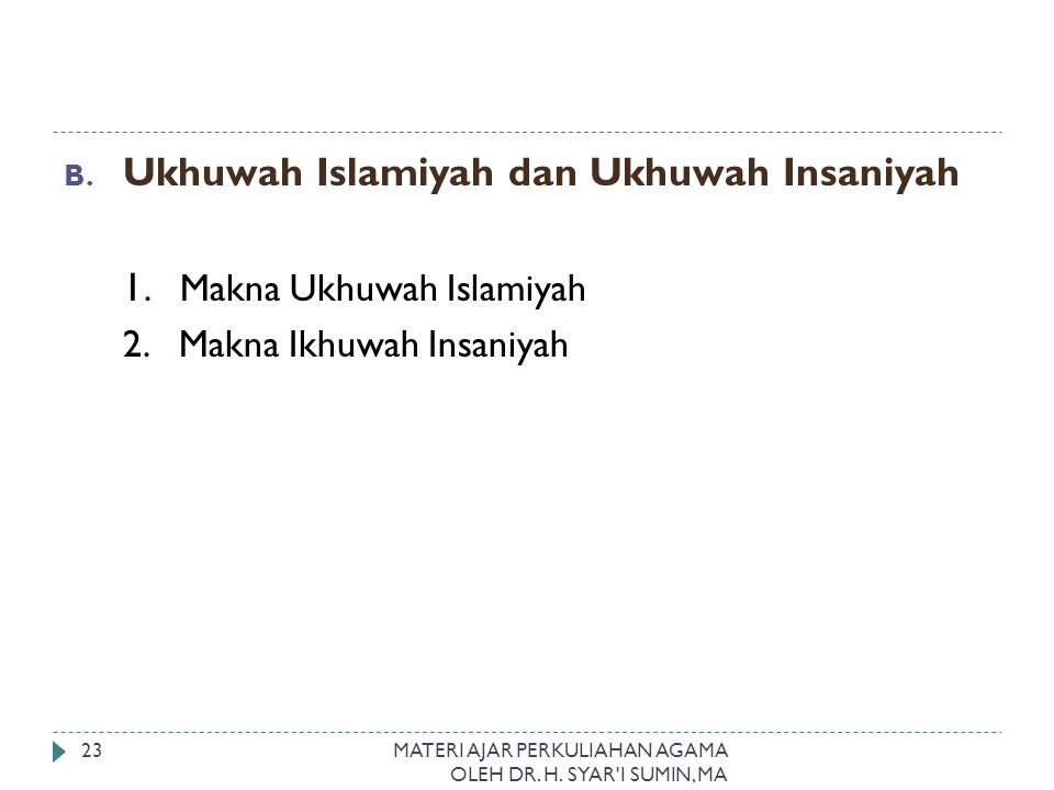 B. Ukhuwah Islamiyah dan Ukhuwah Insaniyah 1. Makna Ukhuwah Islamiyah 2. Makna Ikhuwah Insaniyah MATERI AJAR PERKULIAHAN AGAMA OLEH DR. H. SYAR'I SUMI