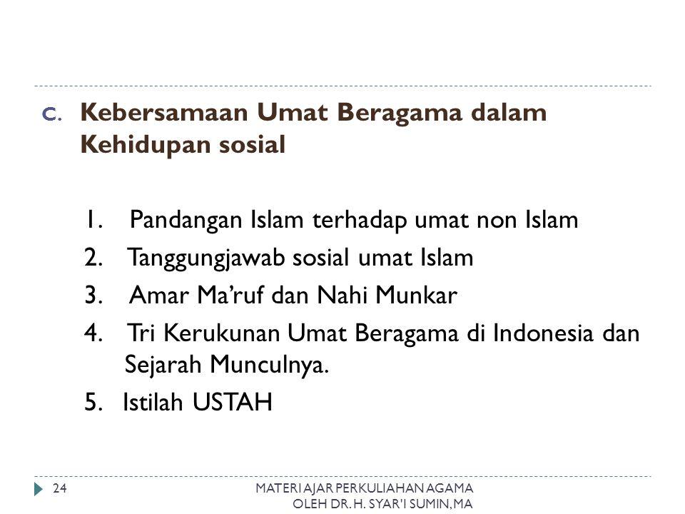 C. Kebersamaan Umat Beragama dalam Kehidupan sosial 1. Pandangan Islam terhadap umat non Islam 2. Tanggungjawab sosial umat Islam 3. Amar Ma'ruf dan N