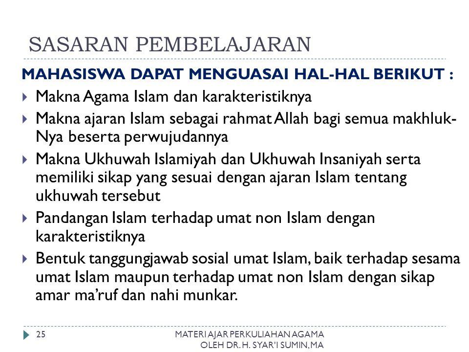SASARAN PEMBELAJARAN MAHASISWA DAPAT MENGUASAI HAL-HAL BERIKUT :  Makna Agama Islam dan karakteristiknya  Makna ajaran Islam sebagai rahmat Allah ba