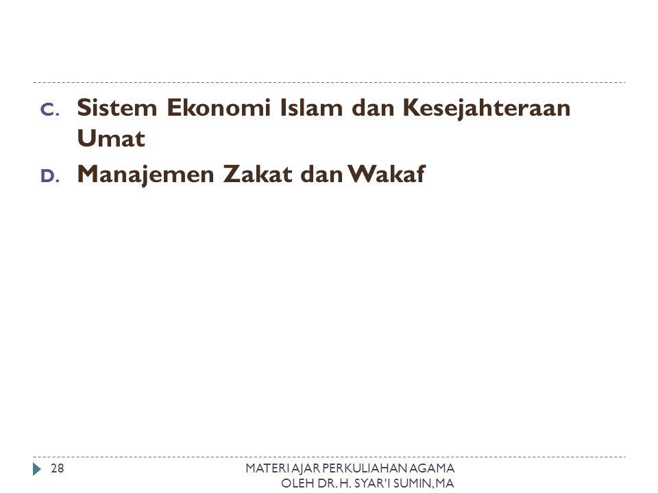 C. Sistem Ekonomi Islam dan Kesejahteraan Umat D. Manajemen Zakat dan Wakaf MATERI AJAR PERKULIAHAN AGAMA OLEH DR. H. SYAR'I SUMIN, MA 28