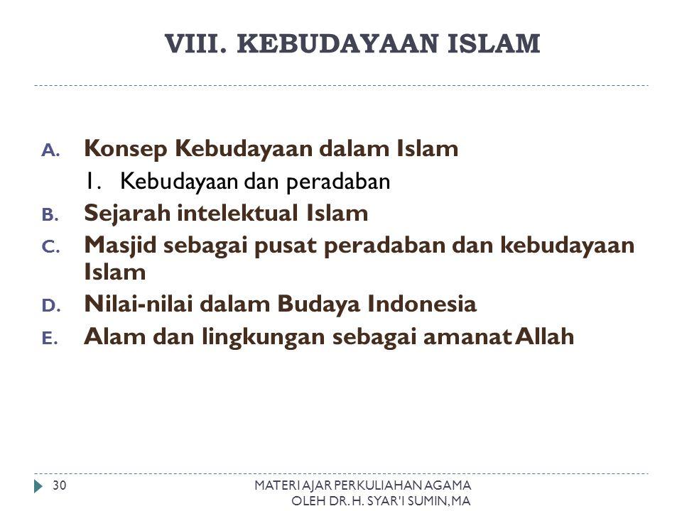 VIII. KEBUDAYAAN ISLAM A. Konsep Kebudayaan dalam Islam 1. Kebudayaan dan peradaban B. Sejarah intelektual Islam C. Masjid sebagai pusat peradaban dan