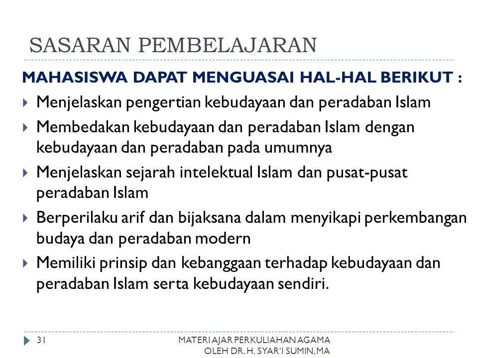 SASARAN PEMBELAJARAN MAHASISWA DAPAT MENGUASAI HAL-HAL BERIKUT :  Menjelaskan pengertian kebudayaan dan peradaban Islam  Membedakan kebudayaan dan p
