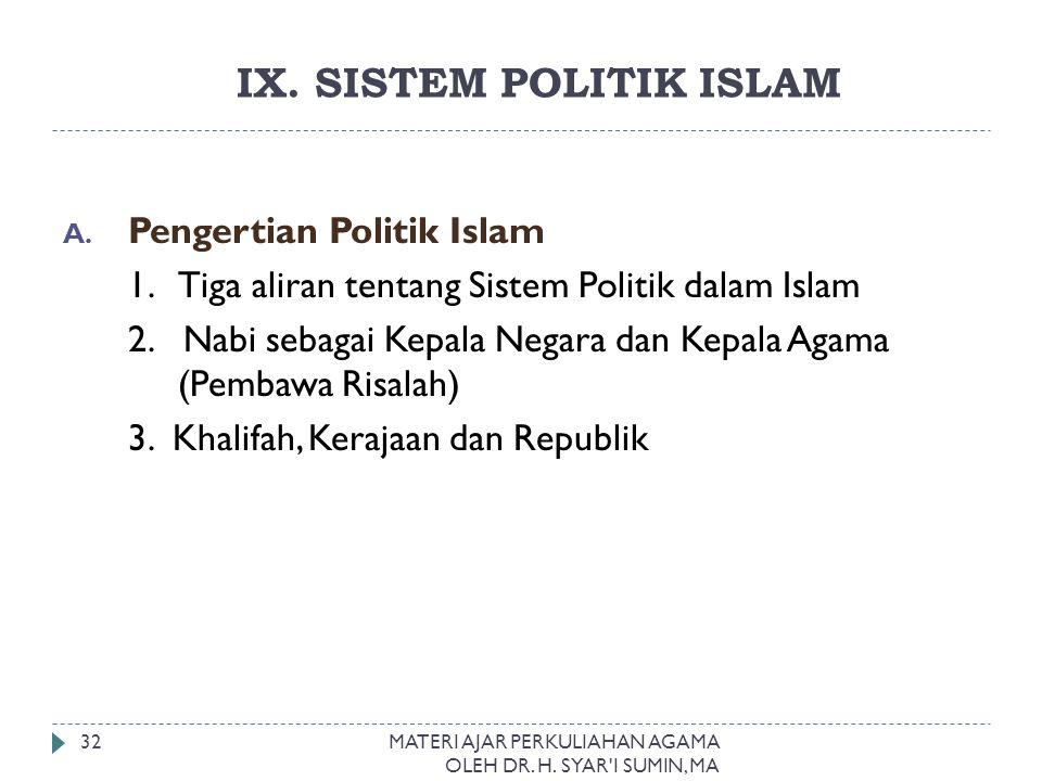 IX. SISTEM POLITIK ISLAM A. Pengertian Politik Islam 1. Tiga aliran tentang Sistem Politik dalam Islam 2. Nabi sebagai Kepala Negara dan Kepala Agama