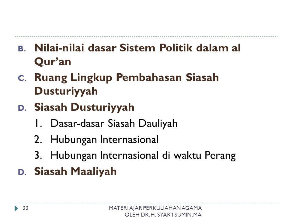 B. Nilai-nilai dasar Sistem Politik dalam al Qur'an C. Ruang Lingkup Pembahasan Siasah Dusturiyyah D. Siasah Dusturiyyah 1. Dasar-dasar Siasah Dauliya