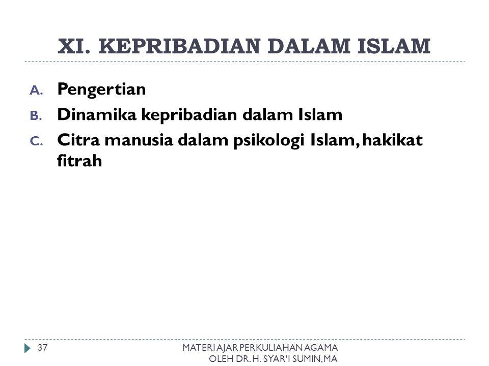 XI. KEPRIBADIAN DALAM ISLAM MATERI AJAR PERKULIAHAN AGAMA OLEH DR. H. SYAR'I SUMIN, MA 37 A. Pengertian B. Dinamika kepribadian dalam Islam C. Citra m