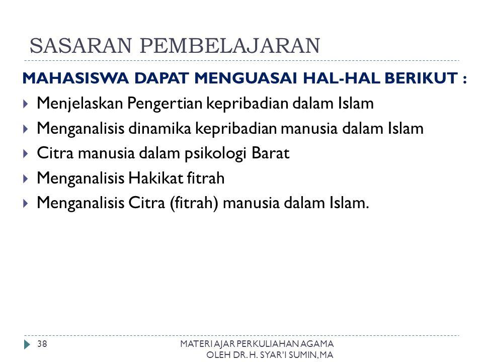 SASARAN PEMBELAJARAN MAHASISWA DAPAT MENGUASAI HAL-HAL BERIKUT :  Menjelaskan Pengertian kepribadian dalam Islam  Menganalisis dinamika kepribadian