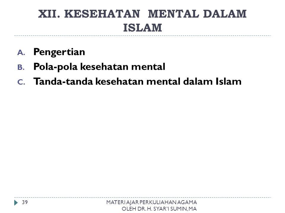 XII. KESEHATAN MENTAL DALAM ISLAM MATERI AJAR PERKULIAHAN AGAMA OLEH DR. H. SYAR'I SUMIN, MA 39 A. Pengertian B. Pola-pola kesehatan mental C. Tanda-t