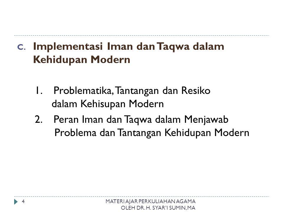 C. Implementasi Iman dan Taqwa dalam Kehidupan Modern 1. Problematika, Tantangan dan Resiko dalam Kehisupan Modern 2. Peran Iman dan Taqwa dalam Menja