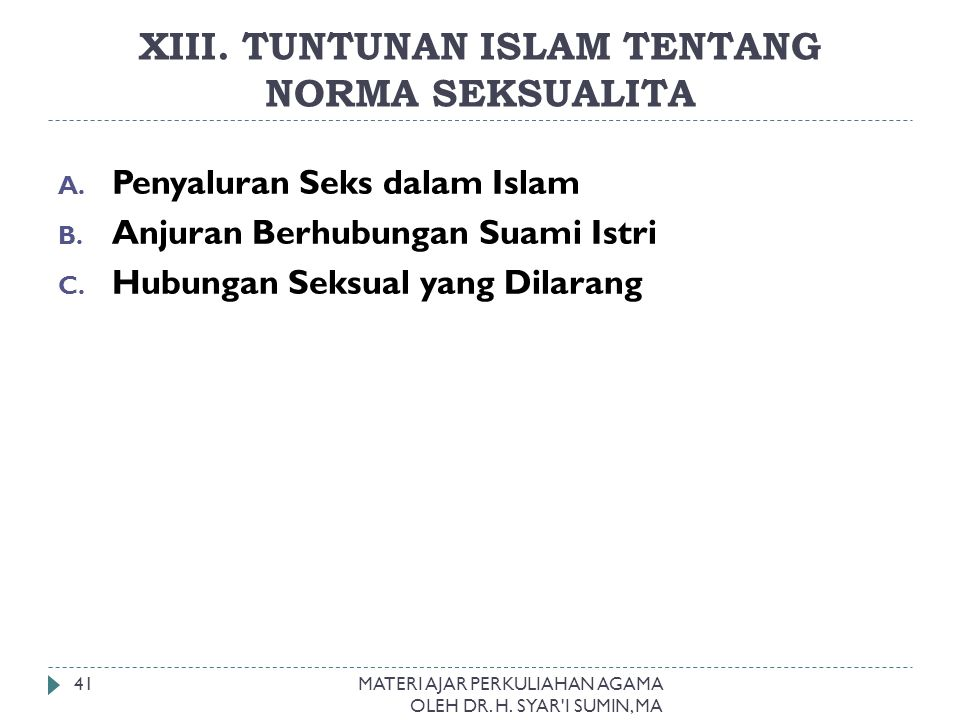 XIII. TUNTUNAN ISLAM TENTANG NORMA SEKSUALITA MATERI AJAR PERKULIAHAN AGAMA OLEH DR. H. SYAR'I SUMIN, MA 41 A. Penyaluran Seks dalam Islam B. Anjuran