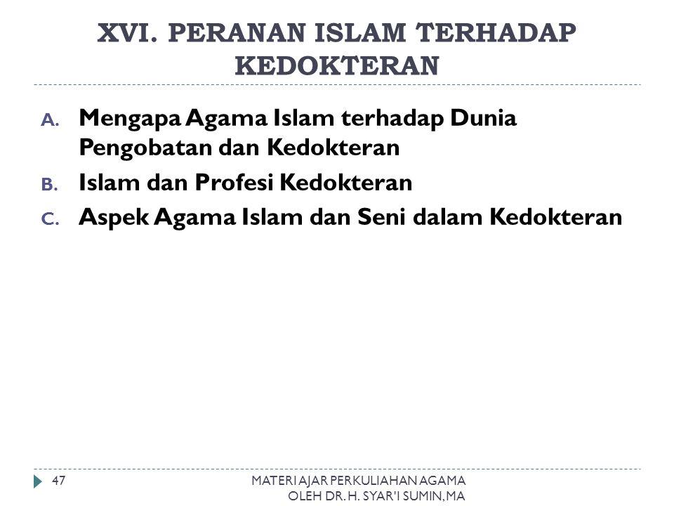 XVI. PERANAN ISLAM TERHADAP KEDOKTERAN MATERI AJAR PERKULIAHAN AGAMA OLEH DR. H. SYAR'I SUMIN, MA 47 A. Mengapa Agama Islam terhadap Dunia Pengobatan