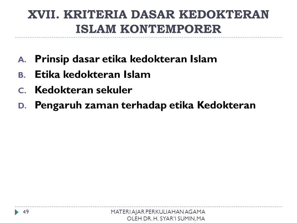 XVII. KRITERIA DASAR KEDOKTERAN ISLAM KONTEMPORER MATERI AJAR PERKULIAHAN AGAMA OLEH DR. H. SYAR'I SUMIN, MA 49 A. Prinsip dasar etika kedokteran Isla