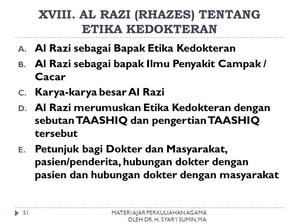 XVIII. AL RAZI (RHAZES) TENTANG ETIKA KEDOKTERAN MATERI AJAR PERKULIAHAN AGAMA OLEH DR. H. SYAR'I SUMIN, MA 51 A. Al Razi sebagai Bapak Etika Kedokter