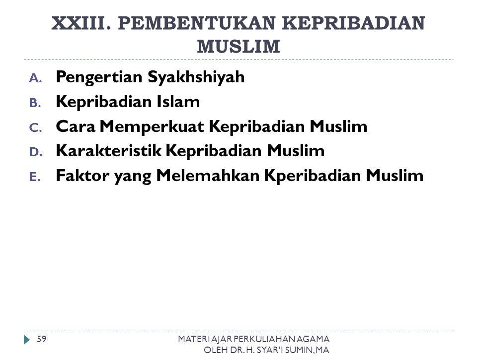 XXIII. PEMBENTUKAN KEPRIBADIAN MUSLIM MATERI AJAR PERKULIAHAN AGAMA OLEH DR. H. SYAR'I SUMIN, MA 59 A. Pengertian Syakhshiyah B. Kepribadian Islam C.