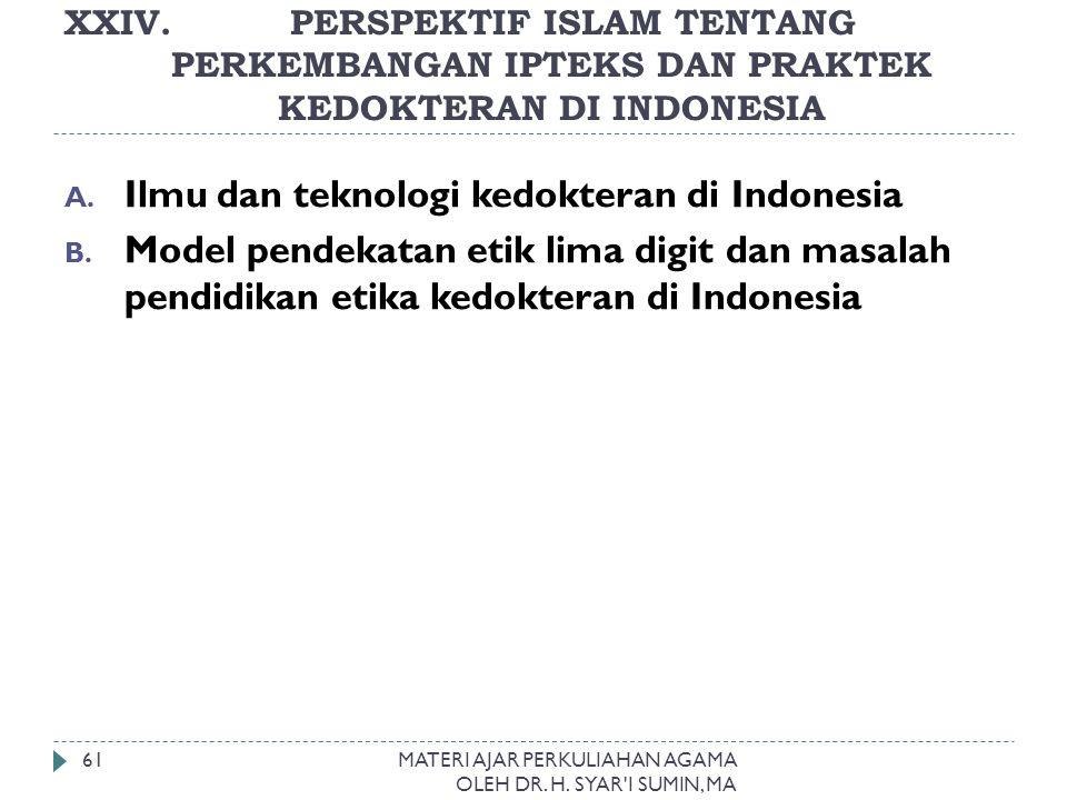 XXIV. PERSPEKTIF ISLAM TENTANG PERKEMBANGAN IPTEKS DAN PRAKTEK KEDOKTERAN DI INDONESIA MATERI AJAR PERKULIAHAN AGAMA OLEH DR. H. SYAR'I SUMIN, MA 61 A