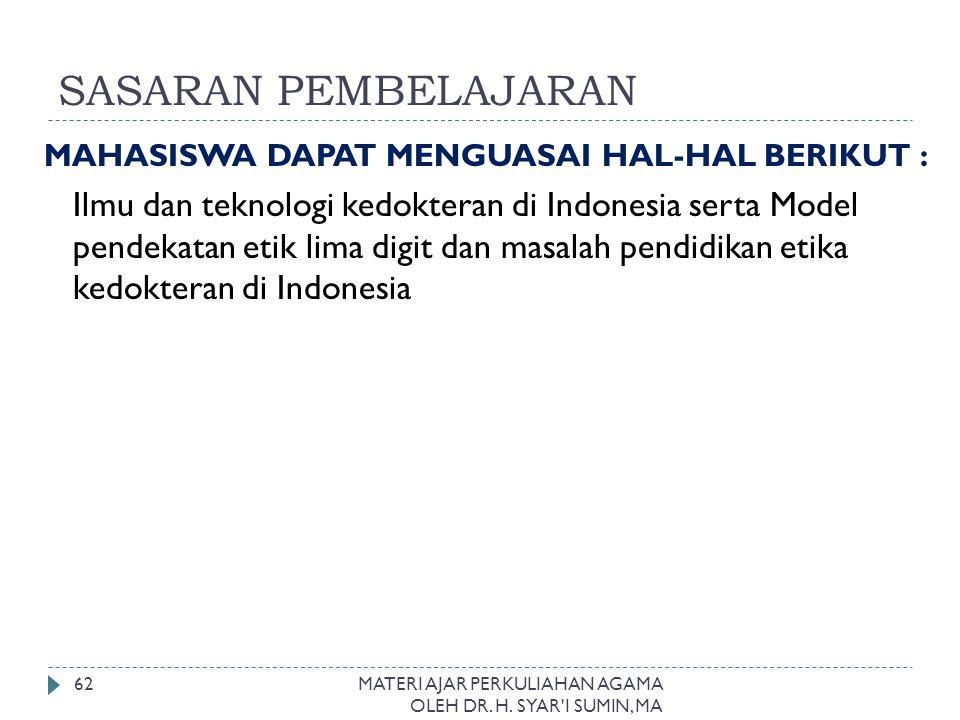 SASARAN PEMBELAJARAN MAHASISWA DAPAT MENGUASAI HAL-HAL BERIKUT : Ilmu dan teknologi kedokteran di Indonesia serta Model pendekatan etik lima digit dan