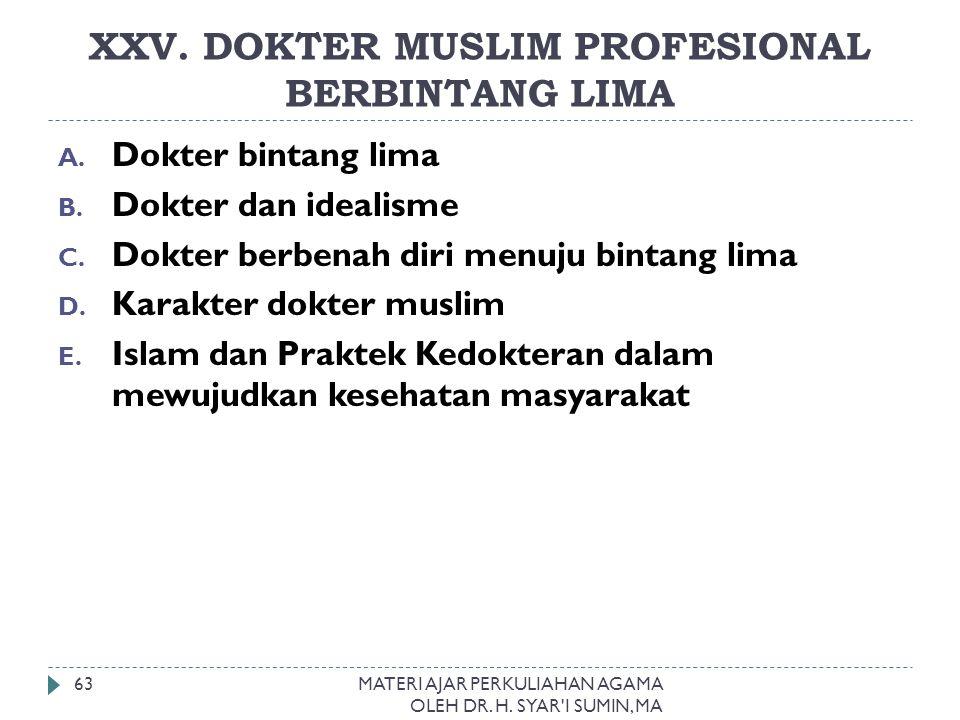 XXV. DOKTER MUSLIM PROFESIONAL BERBINTANG LIMA MATERI AJAR PERKULIAHAN AGAMA OLEH DR. H. SYAR'I SUMIN, MA 63 A. Dokter bintang lima B. Dokter dan idea