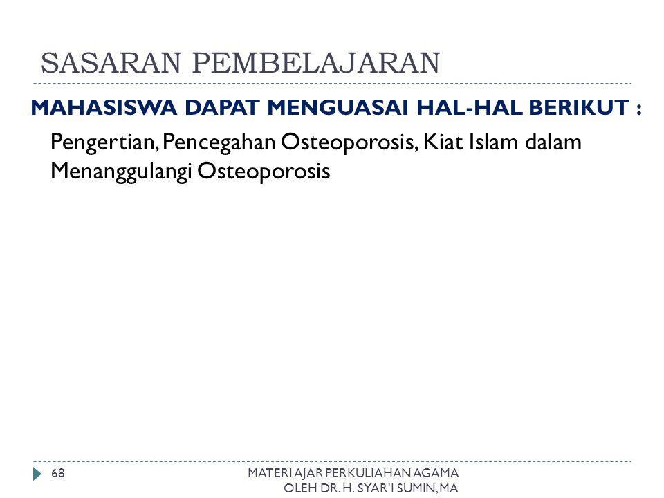 SASARAN PEMBELAJARAN MAHASISWA DAPAT MENGUASAI HAL-HAL BERIKUT : Pengertian, Pencegahan Osteoporosis, Kiat Islam dalam Menanggulangi Osteoporosis MATE