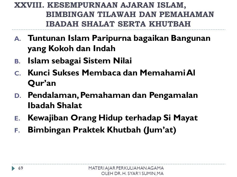 XXVIII. KESEMPURNAAN AJARAN ISLAM, BIMBINGAN TILAWAH DAN PEMAHAMAN IBADAH SHALAT SERTA KHUTBAH MATERI AJAR PERKULIAHAN AGAMA OLEH DR. H. SYAR'I SUMIN,