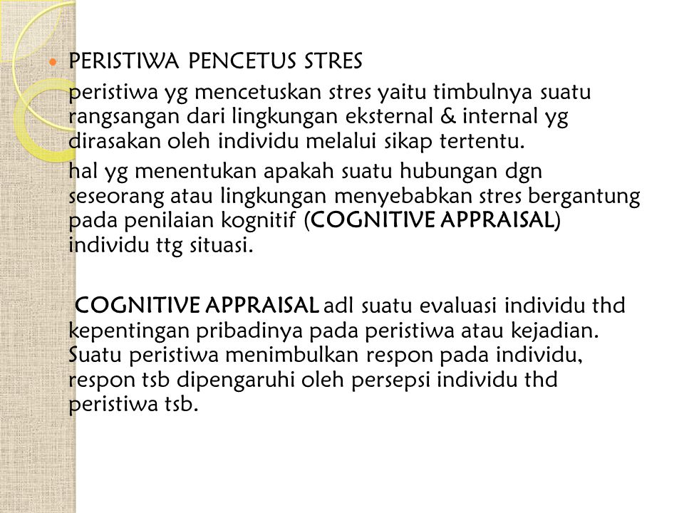 PERISTIWA PENCETUS STRES peristiwa yg mencetuskan stres yaitu timbulnya suatu rangsangan dari lingkungan eksternal & internal yg dirasakan oleh individu melalui sikap tertentu.