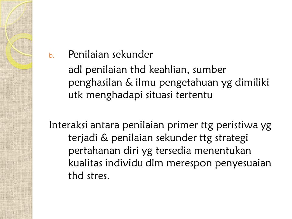 b. Penilaian sekunder adl penilaian thd keahlian, sumber penghasilan & ilmu pengetahuan yg dimiliki utk menghadapi situasi tertentu Interaksi antara p