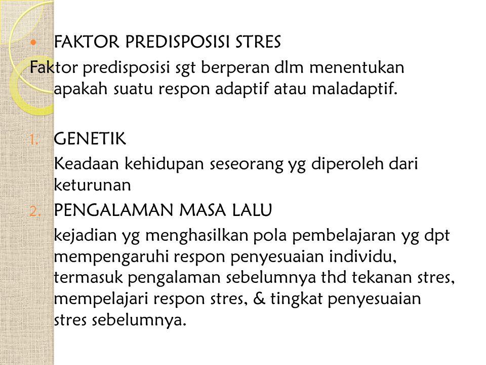 FAKTOR PREDISPOSISI STRES Faktor predisposisi sgt berperan dlm menentukan apakah suatu respon adaptif atau maladaptif. 1. GENETIK Keadaan kehidupan se