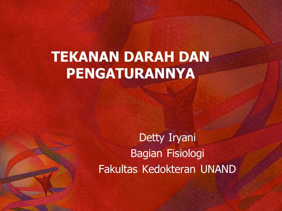 TEKANAN DARAH DAN PENGATURANNYA Detty Iryani Bagian Fisiologi Fakultas Kedokteran UNAND