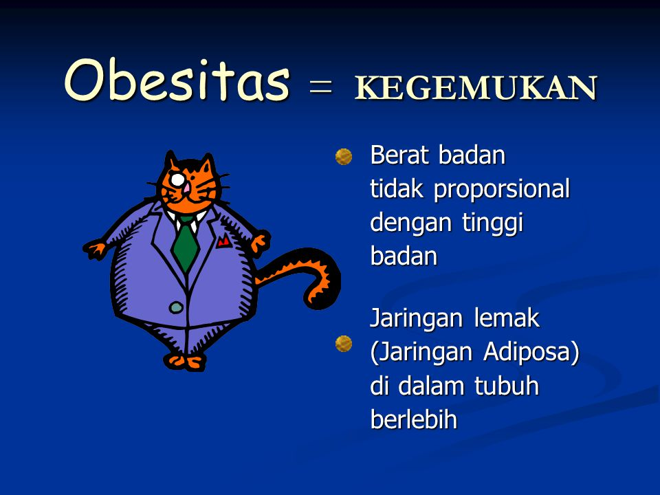 Obesitas = KEGEMUKAN Berat badan tidak proporsional dengan tinggi badan Jaringan lemak (Jaringan Adiposa) di dalam tubuh berlebih