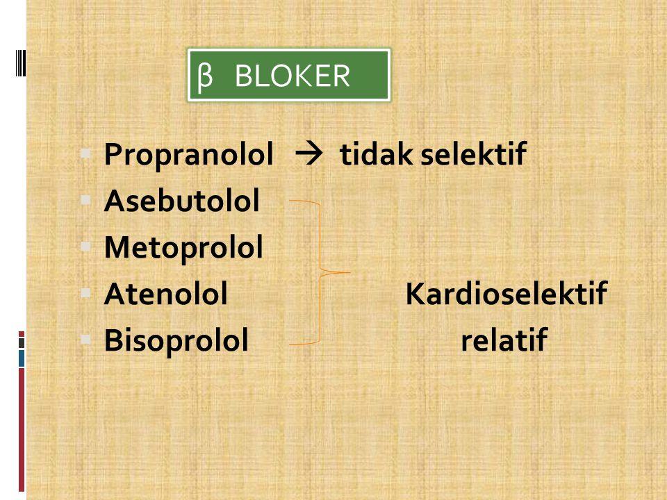  Propranolol  tidak selektif  Asebutolol  Metoprolol  Atenolol Kardioselektif  Bisoprolol relatif β BLOKER