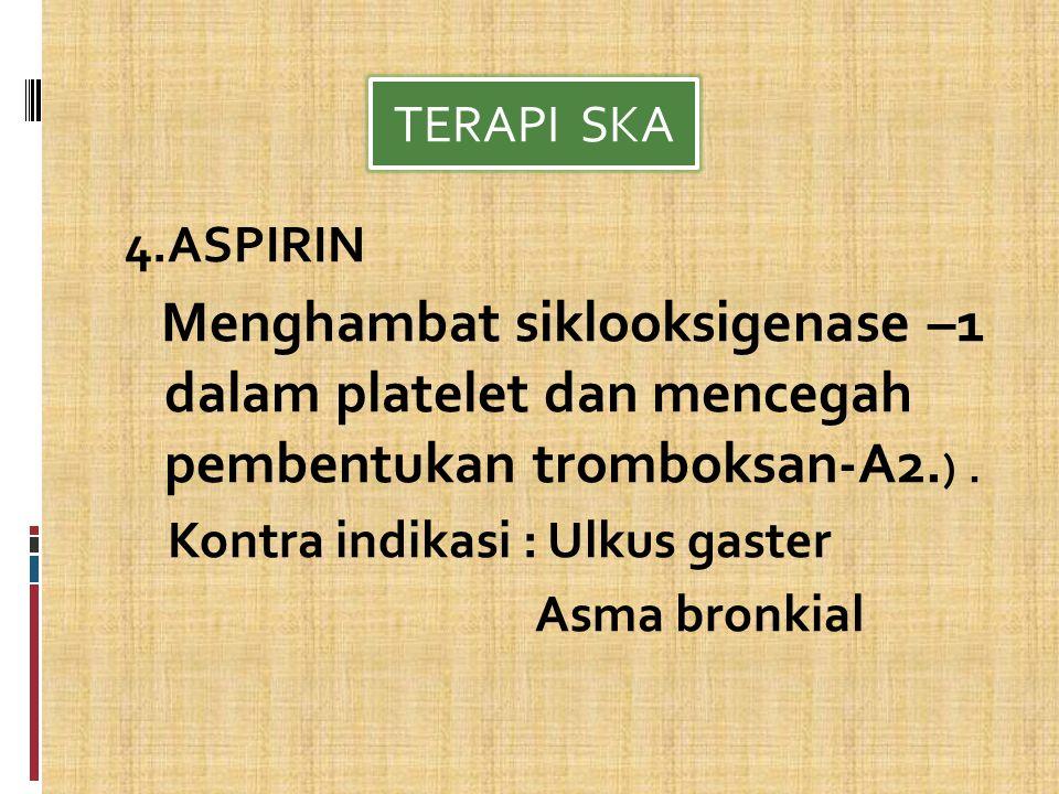 4.ASPIRIN Menghambat siklooksigenase –1 dalam platelet dan mencegah pembentukan tromboksan-A2.