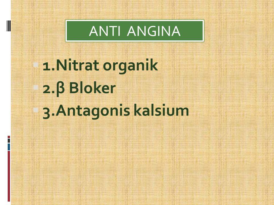 1.Nitrat organik  2.β Bloker  3.Antagonis kalsium ANTI ANGINA