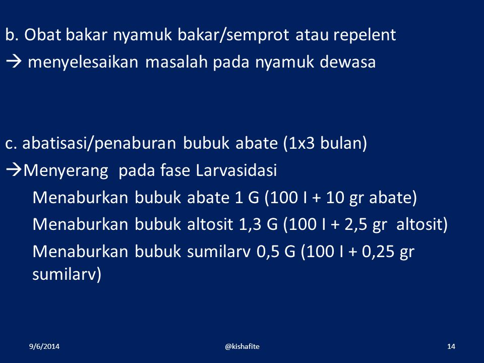 b. Obat bakar nyamuk bakar/semprot atau repelent  menyelesaikan masalah pada nyamuk dewasa c. abatisasi/penaburan bubuk abate (1x3 bulan)  Menyerang