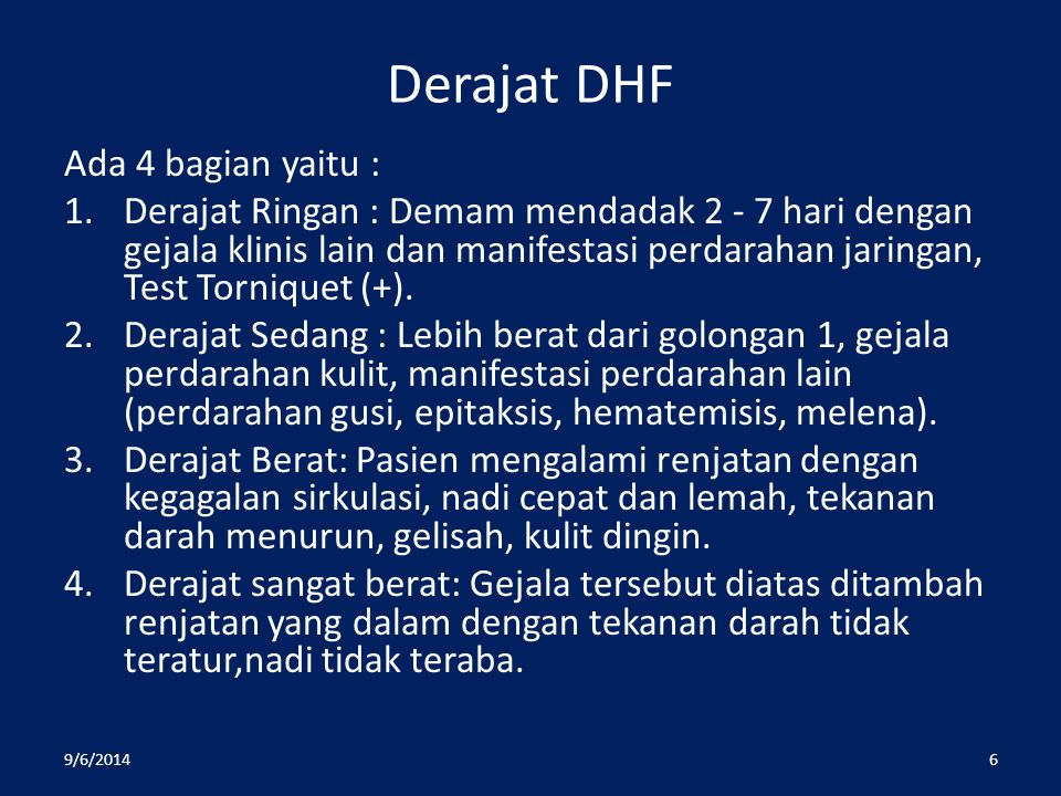 Derajat DHF Ada 4 bagian yaitu : 1.Derajat Ringan : Demam mendadak 2 - 7 hari dengan gejala klinis lain dan manifestasi perdarahan jaringan, Test Torn