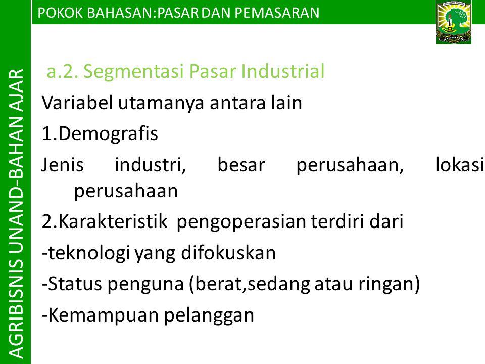 POKOK BAHASAN:PASAR DAN PEMASARAN AGRIBISNIS UNAND-BAHAN AJAR a.2. Segmentasi Pasar Industrial Variabel utamanya antara lain 1.Demografis Jenis indust
