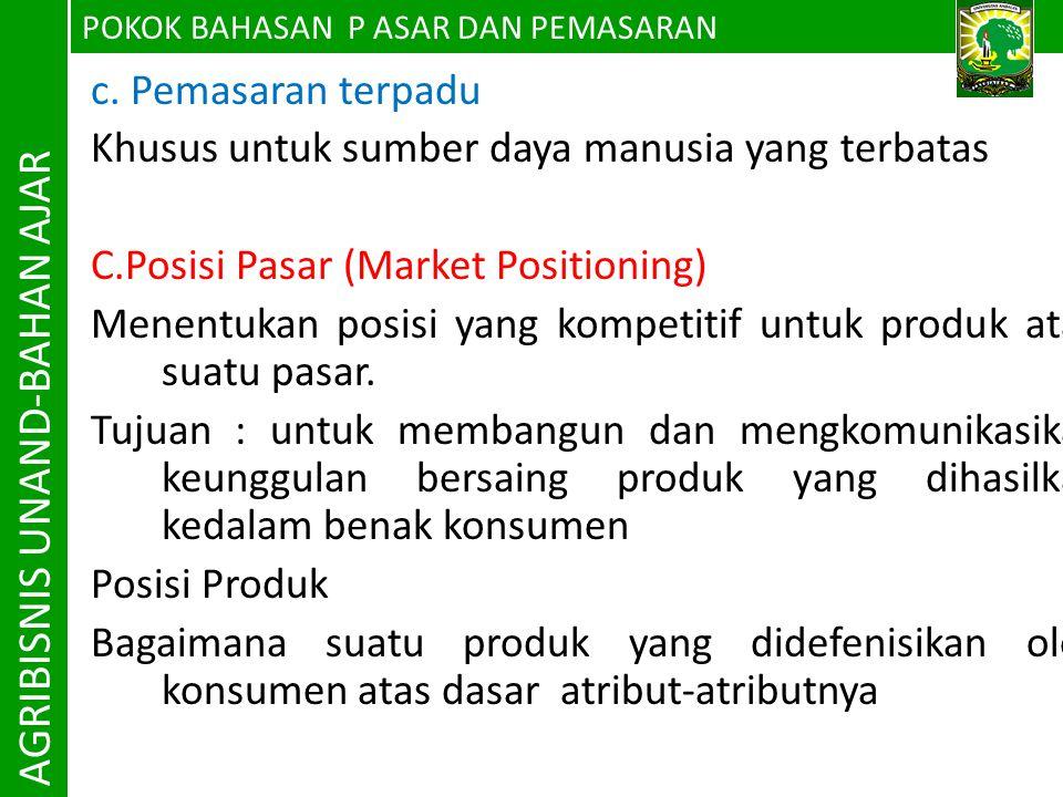 POKOK BAHASAN P ASAR DAN PEMASARAN AGRIBISNIS UNAND-BAHAN AJAR c. Pemasaran terpadu Khusus untuk sumber daya manusia yang terbatas C.Posisi Pasar (Mar