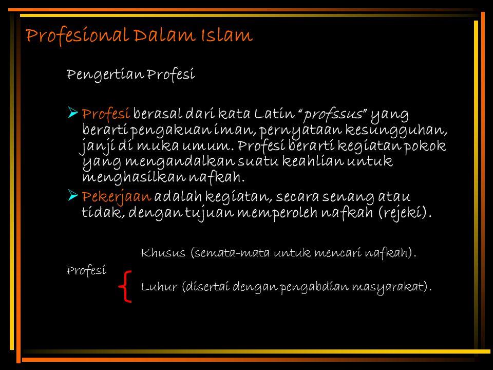 """Profesional Dalam Islam Pengertian Profesi  Profesi berasal dari kata Latin """"profssus"""" yang berarti pengakuan iman, pernyataan kesungguhan, janji di"""