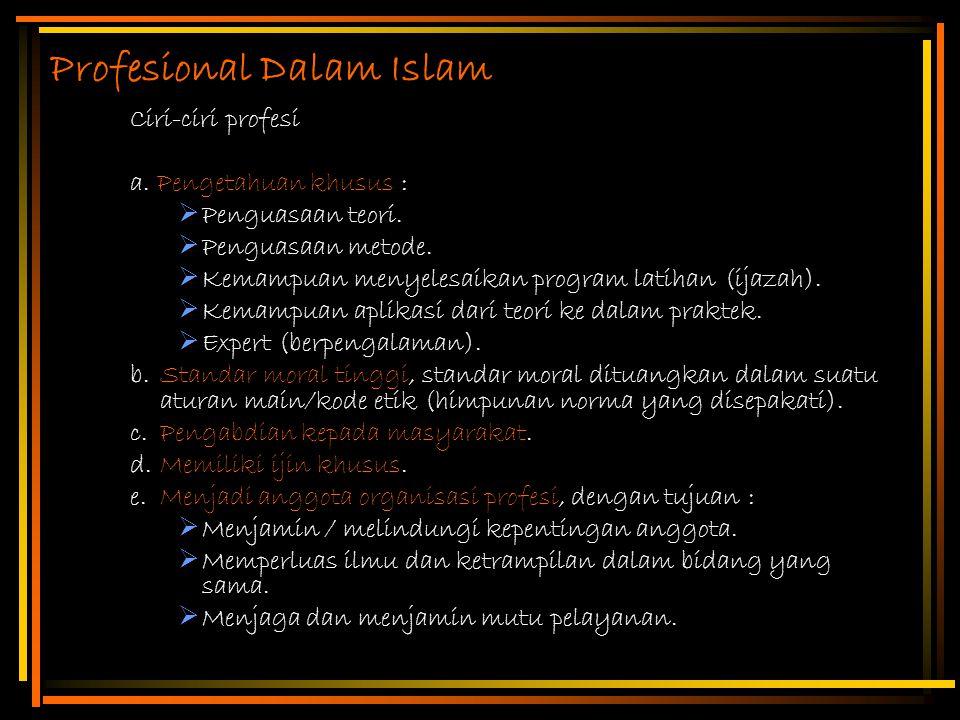 Profesional Dalam Islam Ciri-ciri profesi a. Pengetahuan khusus :  Penguasaan teori.  Penguasaan metode.  Kemampuan menyelesaikan program latihan (