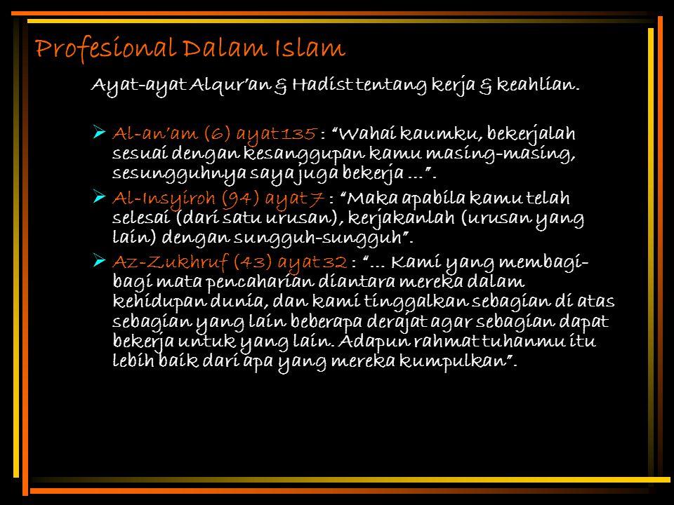 """Profesional Dalam Islam Ayat-ayat Alqur'an & Hadist tentang kerja & keahlian.  Al-an'am (6) ayat 135 : """"Wahai kaumku, bekerjalah sesuai dengan kesang"""