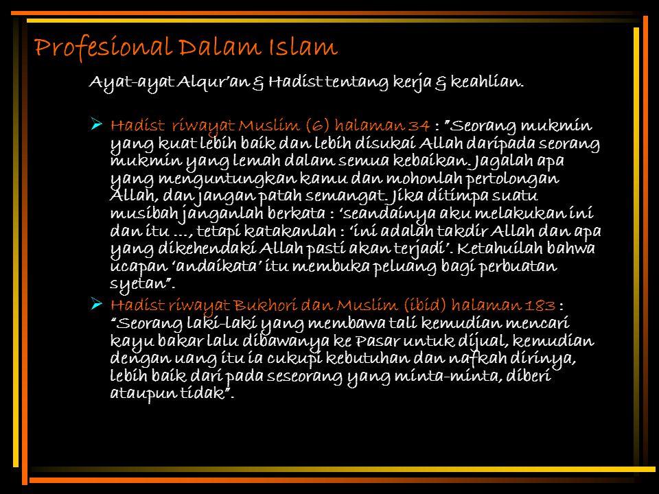 """Profesional Dalam Islam Ayat-ayat Alqur'an & Hadist tentang kerja & keahlian.  Hadist riwayat Muslim (6) halaman 34 : """"Seorang mukmin yang kuat lebih"""