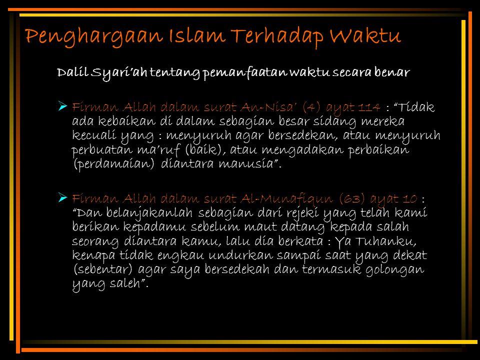 "Penghargaan Islam Terhadap Waktu Dalil Syari'ah tentang pemanfaatan waktu secara benar  Firman Allah dalam surat An-Nisa' (4) ayat 114 : ""Tidak ada k"